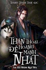 Thần Thoại Đế Hoàng Mạnh Nhất (Bản Dịch-FULL)