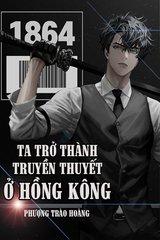 Ta Trở Thành Truyền Thuyết Ở Hồng Kông (Bản Dịch)