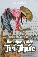 Trở Lại Thập Niên 70 Làm Thanh Niên Trí Thức (Dịch)